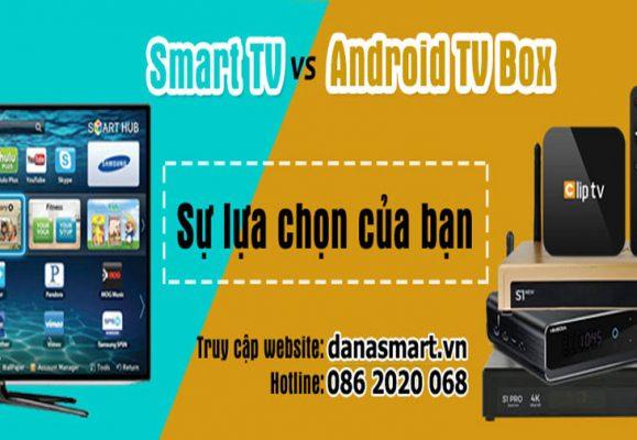 Chọn mua Android tivi box hay Smart TV?