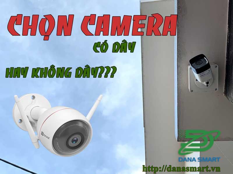 Chọn Camera có dây hay không dây?